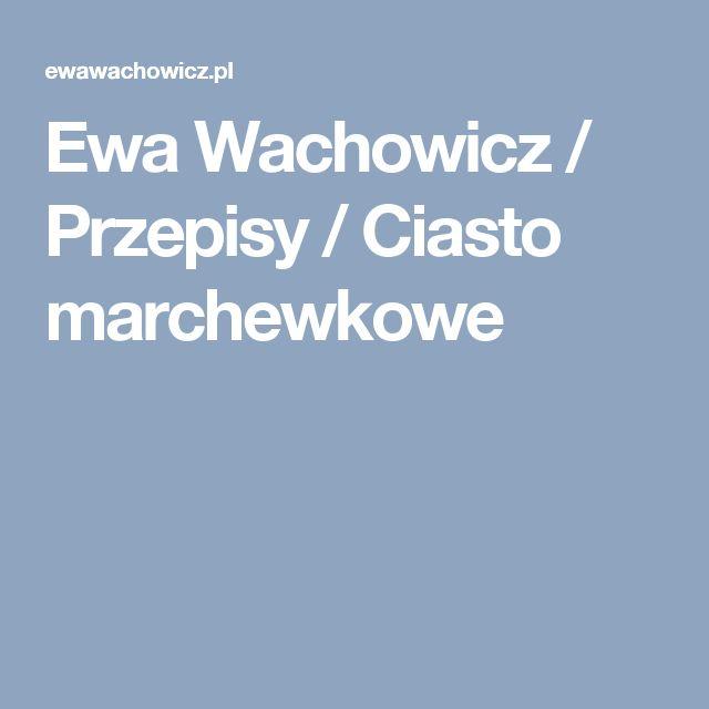 Ewa Wachowicz / Przepisy / Ciasto marchewkowe