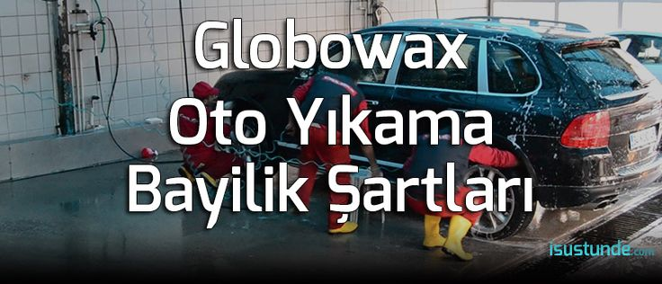 Globowax Bayilik Şartları