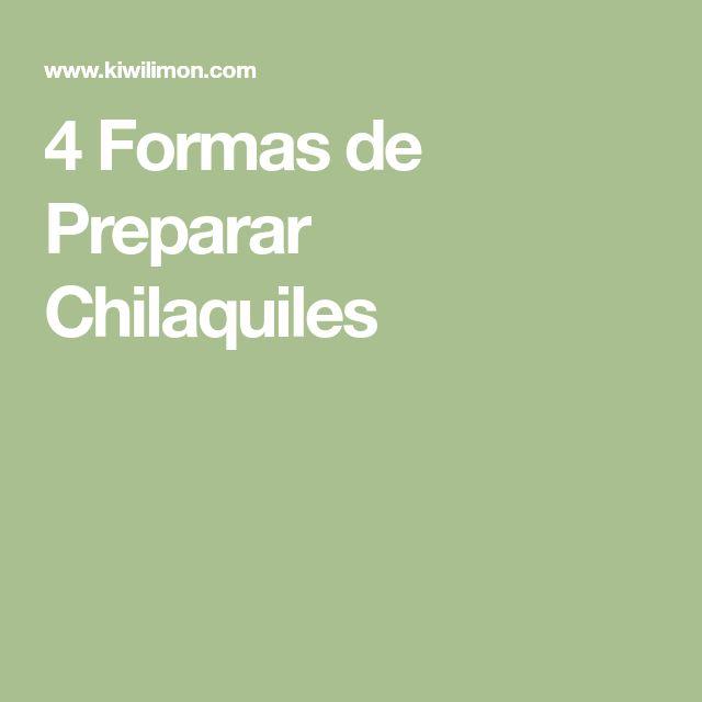 4 Formas de Preparar Chilaquiles