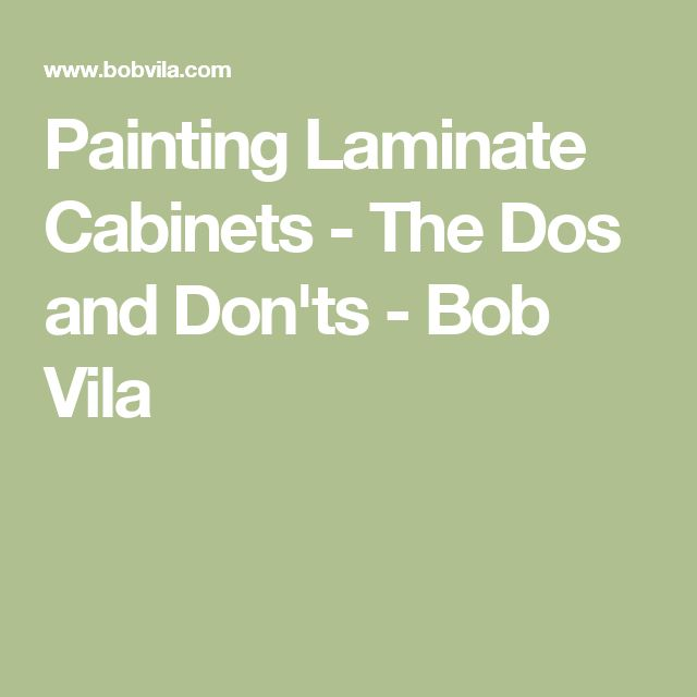 Painting Laminate Cabinets - The Dos and Don'ts - Bob Vila