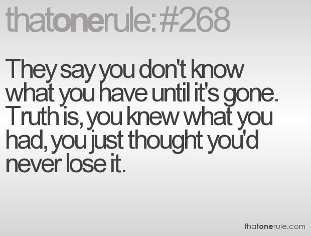 You don't know what you have until it's gone.: Gone Quotes