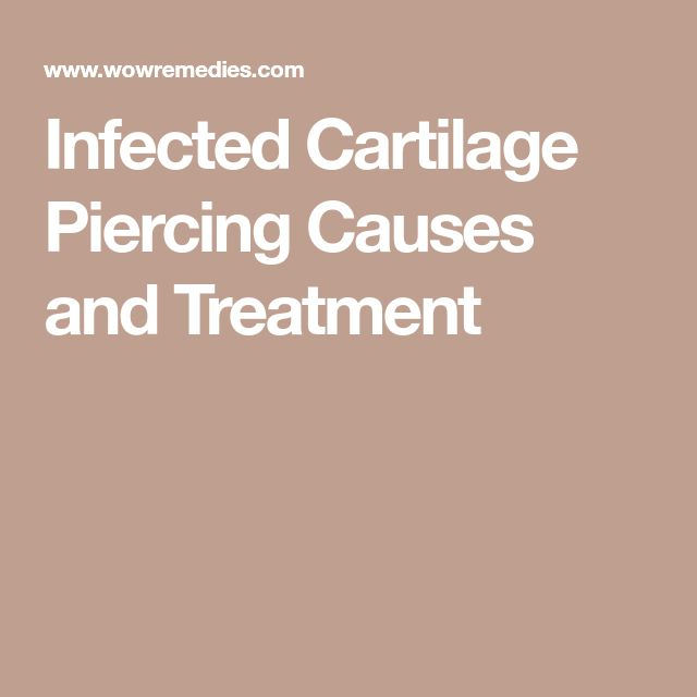 Infected Cartilage Piercing Causes and Treatment