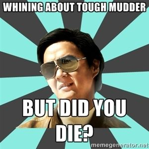 whining about Tough Mudder, but did you die? | mr chow