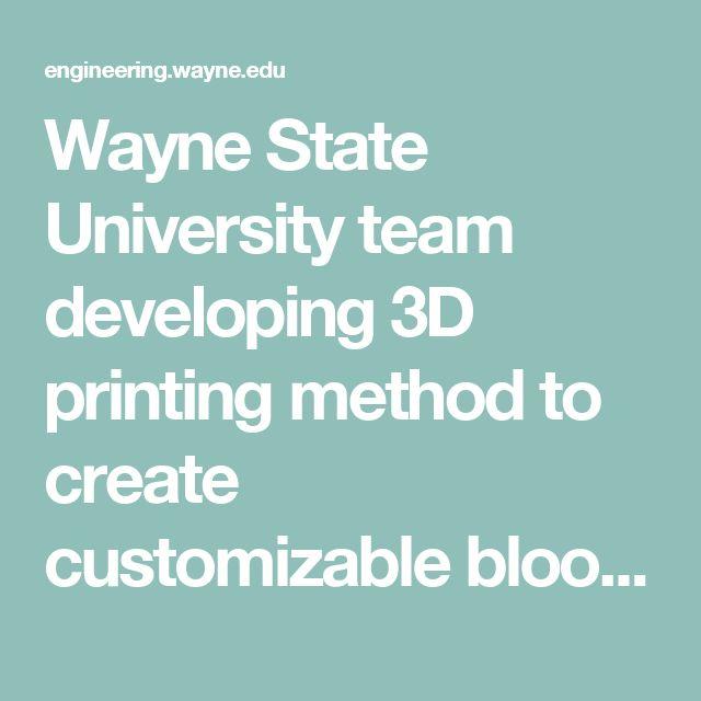 Wayne State University team developing 3D printing method to create customizable blood vessels - College of Engineering - Wayne State University