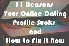 11 Reasons Your Online Dating Profile Sucks and How to Fix It