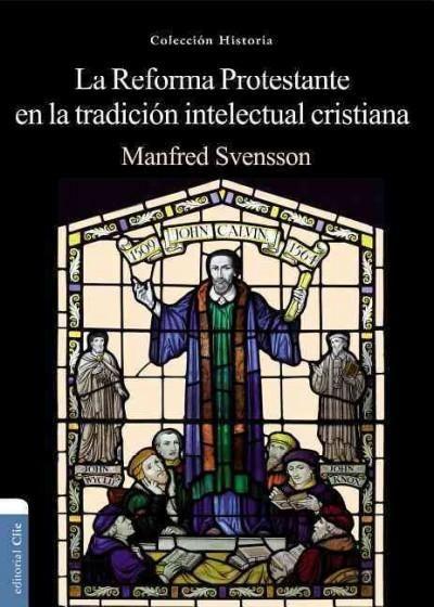 Reforma protestante y la tradicion intelectual Cristiana / Protestant Reformation and Christian Intellectual Trad...