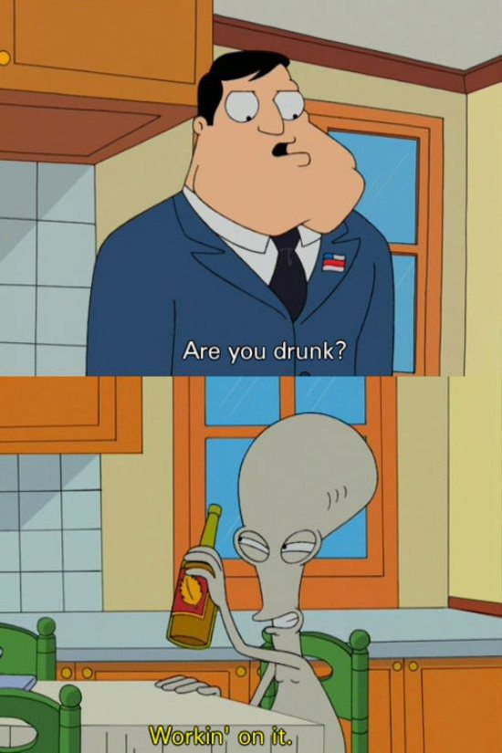 American Dad Are you drunk?