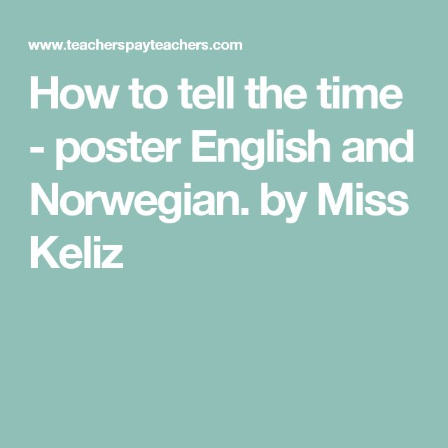 How to tell the time - poster English and Norwegian. by Miss Keliz