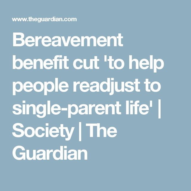 Bereavement benefit cut 'to help people readjust to single-parent life'   Society   The Guardian
