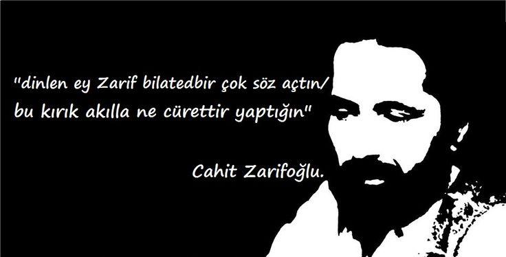 ''dinlen ey Zarif bilatedbir çok söz açtın/ bu kırık akılla ne cürettir yaptığın'' #Zarifoğlu.