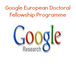 Google European Doctoral Fellowship Programme , applications are submitted till 1st February 2015. Applications are invited for Google European Fellowship Programme for 2015 academic year. Fellowships are available to PhD students at any stage of their research, and enrolled at universities to participate in the programme. - See more at: http://www.scholarshipsbar.com/google-european-doctoral-fellowship-programme.html#sthash.9Ah79z2y.dpuf