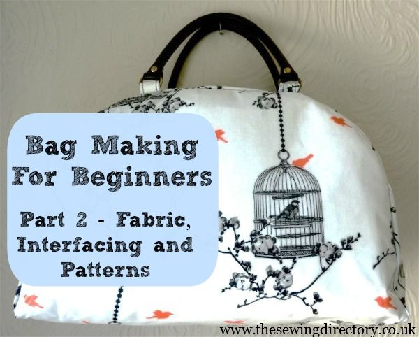 Bag Making for beginners -  A guide to fabric, interfacing and patterns