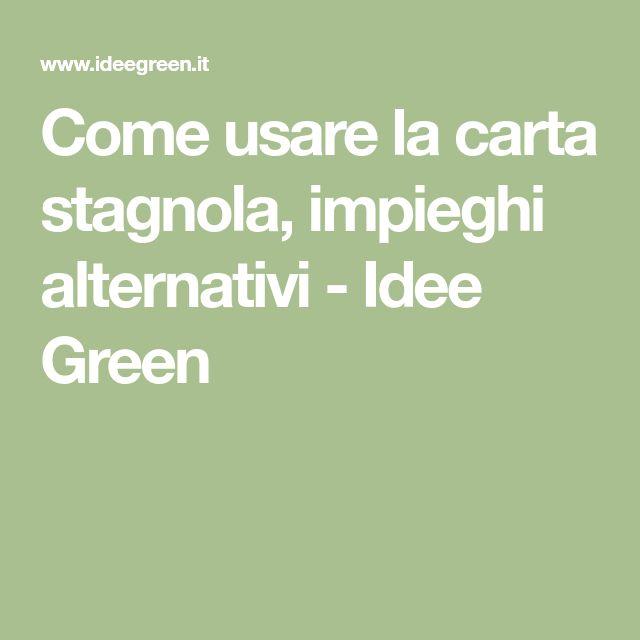 Come usare la carta stagnola, impieghi alternativi - Idee Green