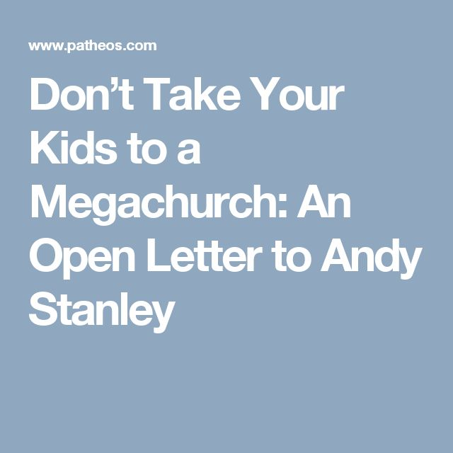 Don't Take Your Kids to a Megachurch: An Open Letter to Andy Stanley