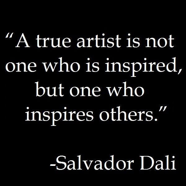 A true artist inspires others....Salvador Dali #quote