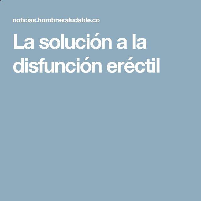 La solución a la disfunción eréctil
