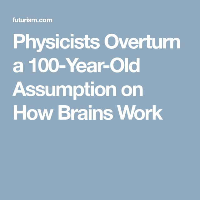 Physicists Overturn a 100-Year-Old Assumption on How Brains Work