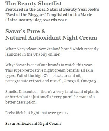 Savar's Pure &   Natural Antioxidant Night Cream    What: Very 'clean' New Zealand brand which recently launched in the UK (buy online).     Why: Savar is one of our brands to watch this year. Read more...