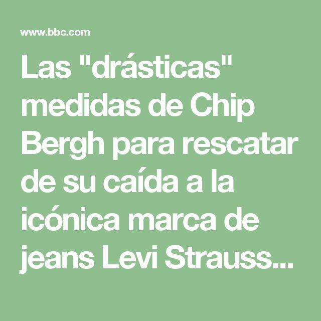 """Las """"drásticas"""" medidas de Chip Bergh para rescatar de su caída a la icónica marca de jeans Levi Strauss - BBC Mundo"""