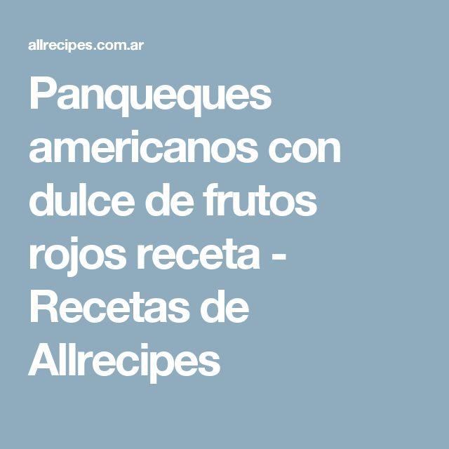 Panqueques americanos con dulce de frutos rojos receta - Recetas de Allrecipes