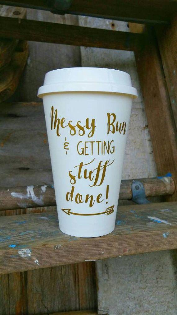 Messy Bun & Getting Stuff Done! Funny Coffee Mug, Tumbler ...