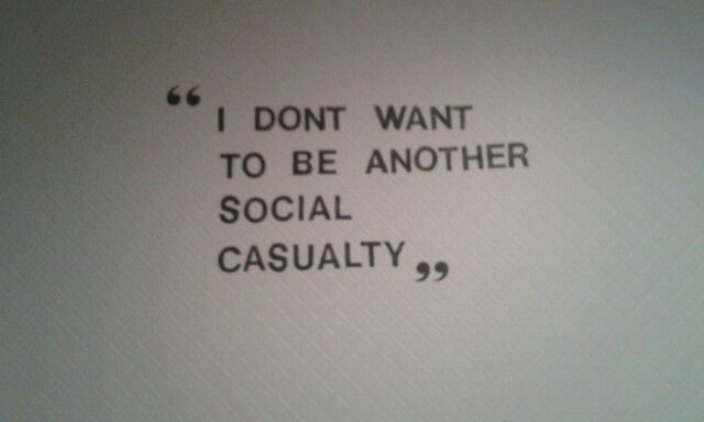I don't want to be another social casualty