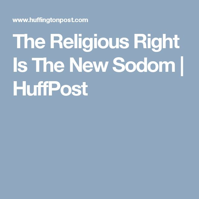 The Religious Right Is The New Sodom | HuffPost