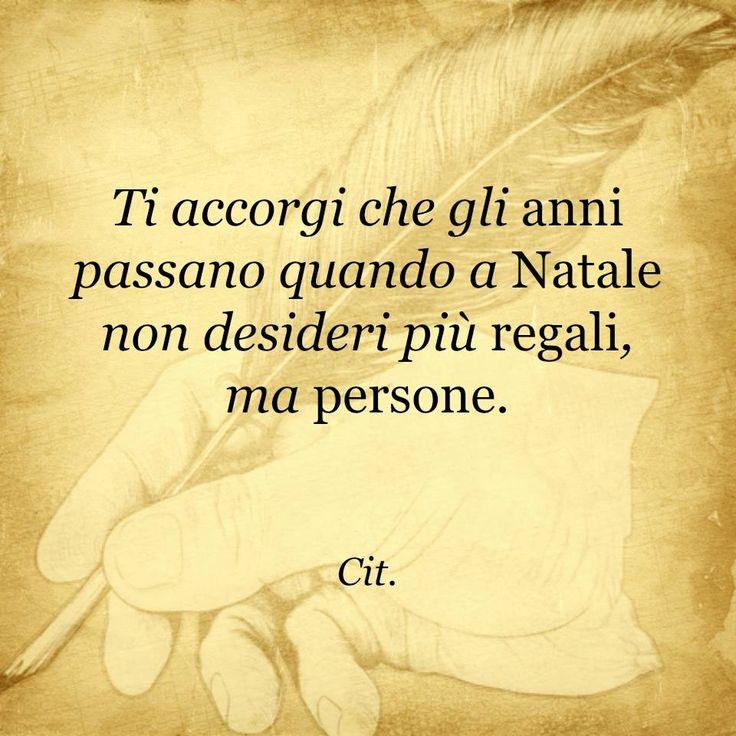 Poi ti accorgi che gli anni sono passati quando desideri il piacere che ti dava ricevere quelle persone e quei regali(Gian) ...................................Then you realize that the years have passed when you want the pleasure it gave you receive those people and those gifts