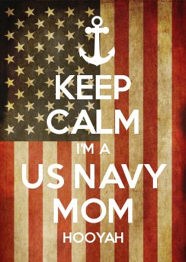 KEEP CALM I'M A US NAVY MOM HOOYAH  I created this after I got the call from my daughter. Then she graduated boot camp in Great Lakes, Illinois 7/12/13.