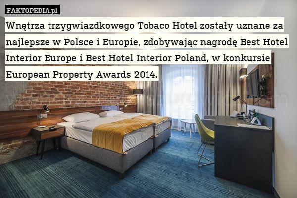 Wnętrza trzygwiazdkowego Tobaco Hotel zostały uznane za najlepsze w Polsce – Wnętrza trzygwiazdkowego Tobaco Hotel zostały uznane za najlepsze w Polsce i Europie, zdobywając nagrodę Best Hotel Interior Europe i Best Hotel Interior Poland, w konkursie European Property Awards 2014.