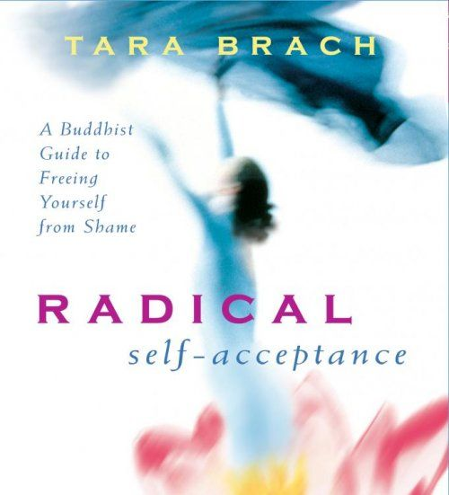 Radical Self-Acceptance ~ A Buddhist Guide to Freeing Yourself from Shame......listen here.....