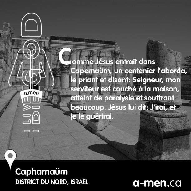 Comme Jésus entrait dans Capernaüm, un centenier l'aborda, le priant et disant: Seigneur, mon serviteur est couché à la maison, atteint de paralysie et souffrant beaucoup. Jésus lui dit: J'irai, et je le guérirai. Capharnaüm District du Nord, Israël #TAGAMEN http://www.fb.com/a.men.ca