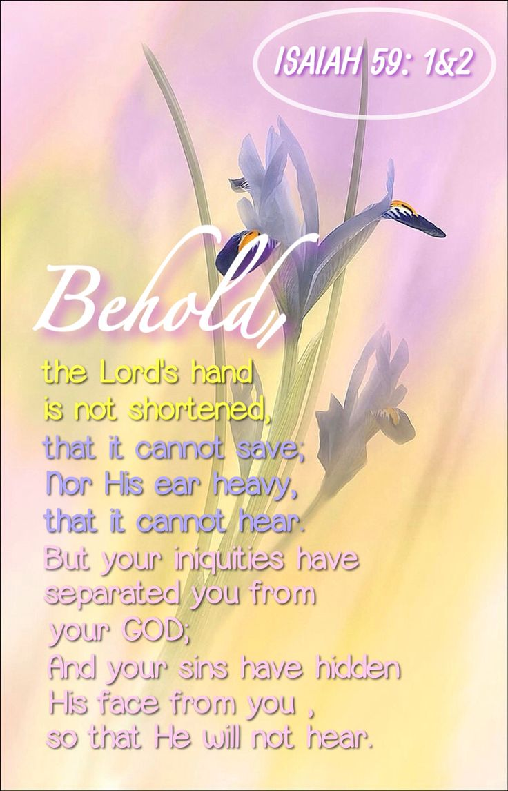 Isaiah 59:1-2 (KJV)  59 Behold, the Lord's hand is not shortened, that it cannot save; neither his ear heavy, that it cannot hear:  2 But your iniquities have separated between you and your God, and your sins have hid his face from you, that he will not hear.