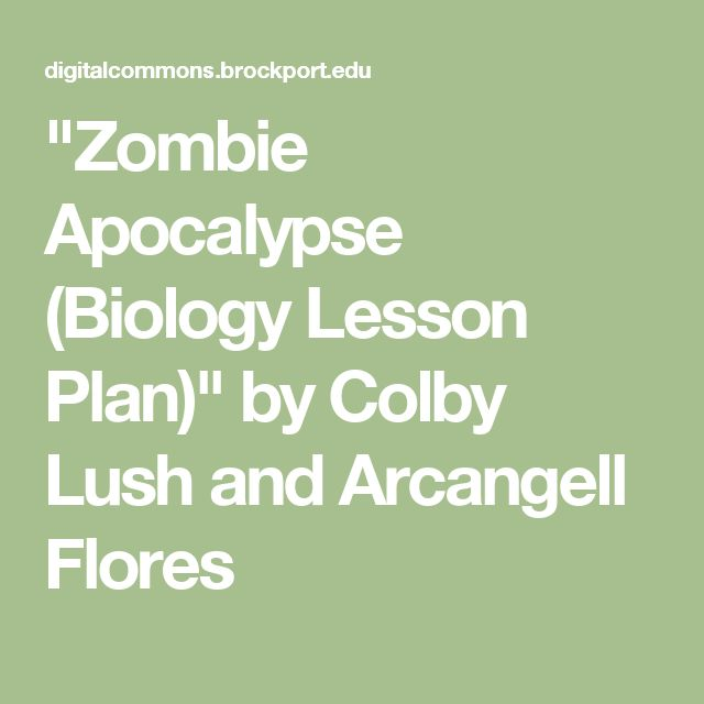 """Zombie Apocalypse (Biology Lesson Plan)"" by Colby Lush and Arcangell Flores"