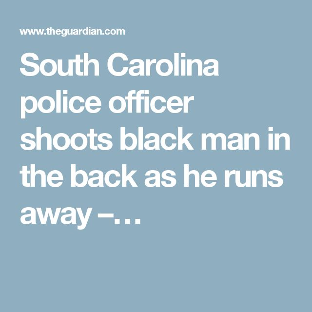 South Carolina police officer shoots black man in the back as he runs away –…