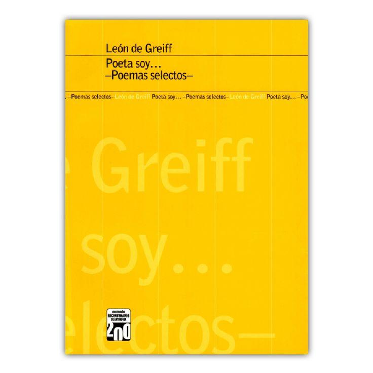 León de Greiff. Poeta soy… – León de Greiff – Editorial Universidad de Antioquia www.librosyeditores.com Editores y distribuidores.