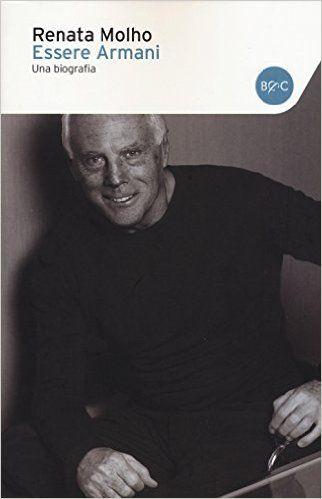 Amazon.it: Essere Armani. Una biografia - Renata Molho - Libri