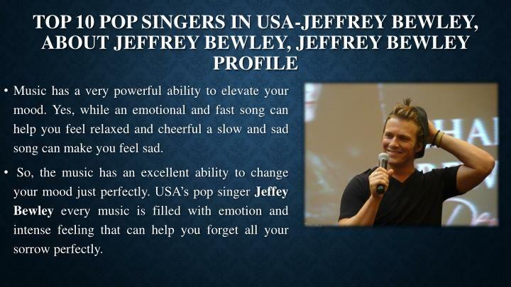 PPT - Top 10 Pop Singers in USA-Jeffrey Bewley, About Jeffrey Bewley, Jeffrey Bewley Profile PowerPoint Presentation - ID:7835559