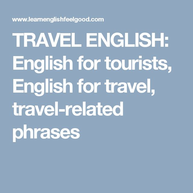TRAVEL ENGLISH: English for tourists, English for travel, travel-related phrases