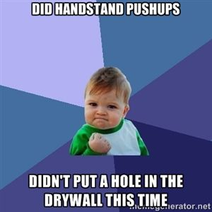 Did handstand pushups Didn't put a hole in the drywall this time | Success Kid