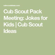 Cub Scout Pack Meeting: Jokes for Kids | Cub Scout Ideas