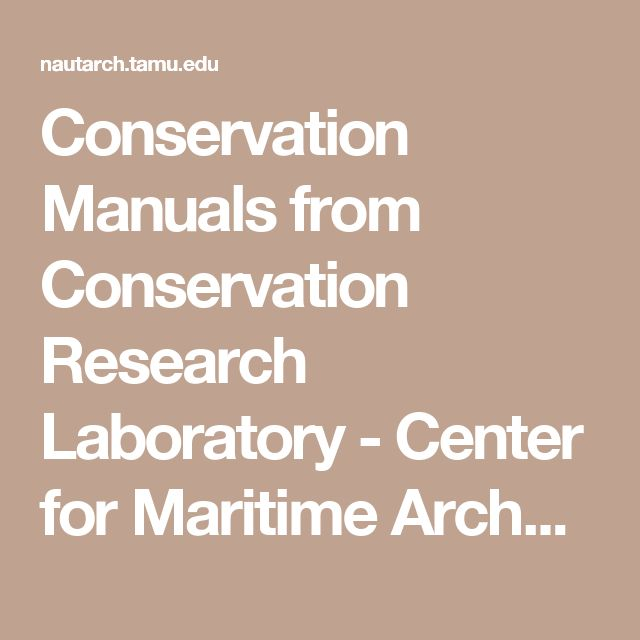 Conservation Manuals from Conservation Research Laboratory - Center for Maritime Archaeology and Conservation - Texas A&M University
