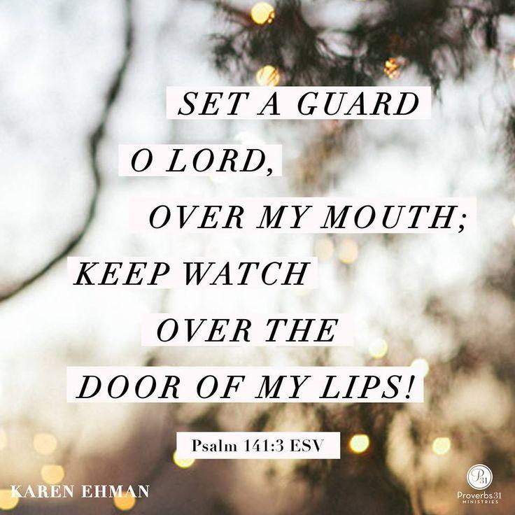 Psalm 141:3 (ESV) #Scripture @proverbs31min @karenehmanp31