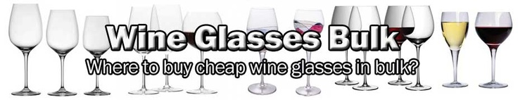A Guide To Purchasing Wholesale Wine Glasses - Other Than Local Shops, Online Store Is A Great Place When Purchasing Wine Glasses