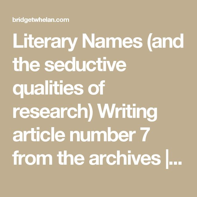 Literary Names (and the seductive qualities of research) Writing article number 7 from the archives | BRIDGET WHELAN writer