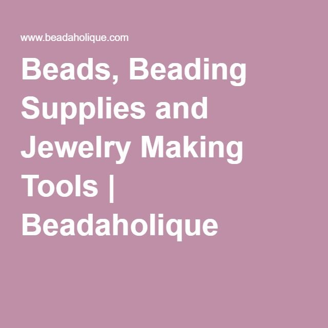 Beads, Beading Supplies and Jewelry Making Tools | Beadaholique