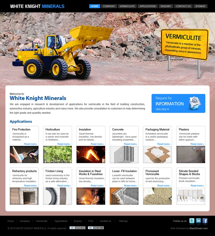 The White Knight Minerals is a company that operates Vermiculite processing and exfoliation. Vermiculite's usage is in wide areas like Fire Protection, Horticulture, Insulation in Steel Works & Foundaries, Light weight concrete etc… http://www.vermiculite.co.in/
