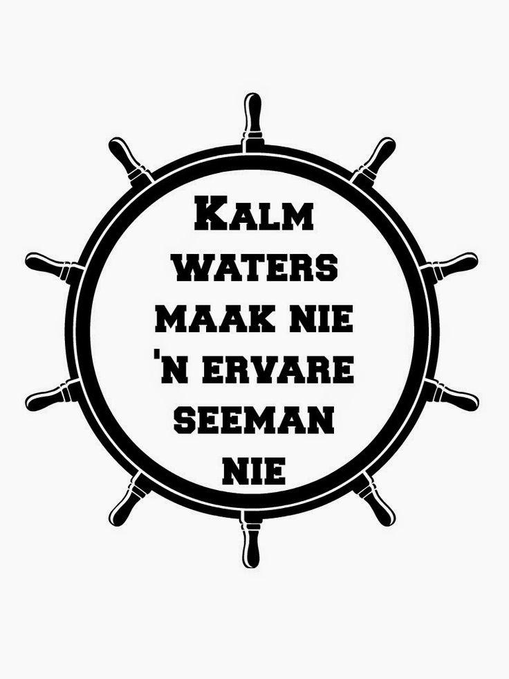 """""""Kalm waters water nie 'n ervare seeman nie."""" #Afrikaans"""