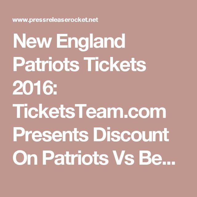 New England Patriots Tickets 2016: TicketsTeam.com Presents Discount On Patriots Vs Bengals And Other Game Tickets With Coupon Code - Press Release Rocket