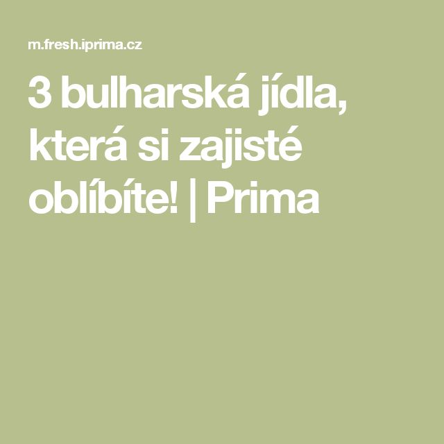 3 bulharská jídla, která si zajisté oblíbíte!   Prima